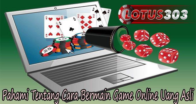 Pahami Tentang Cara Bermain Game Online Uang Asli