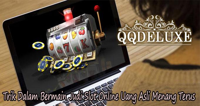 Trik Dalam Bermain Judi Slot Online Uang Asli Menang Terus