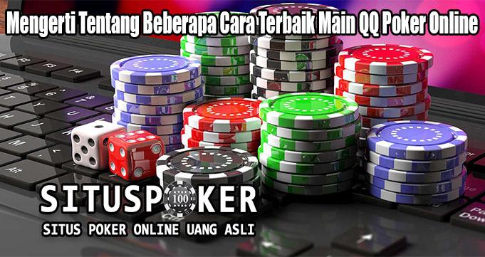 Mengerti Tentang Beberapa Cara Terbaik Main QQ Poker Online