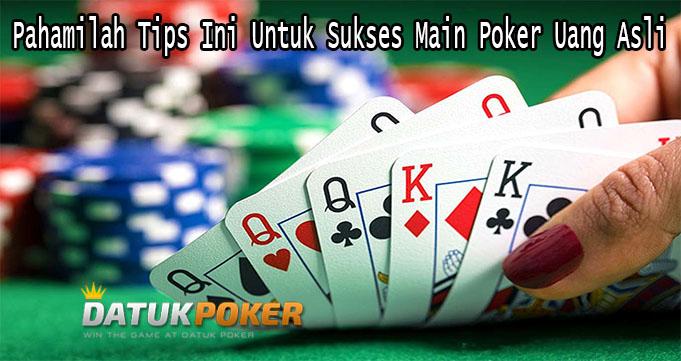 Pahamilah Tips Ini Untuk Sukses Main Poker Uang Asli